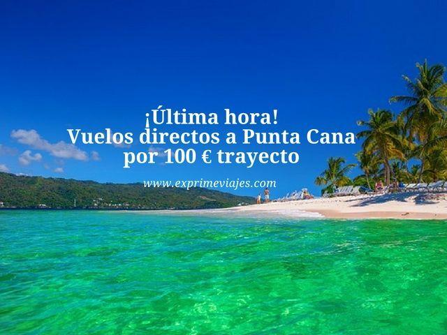 ¡ÚLTIMA HORA! VUELOS DIRECTOS A PUNTA CANA POR 100EUROS TRAYECTO