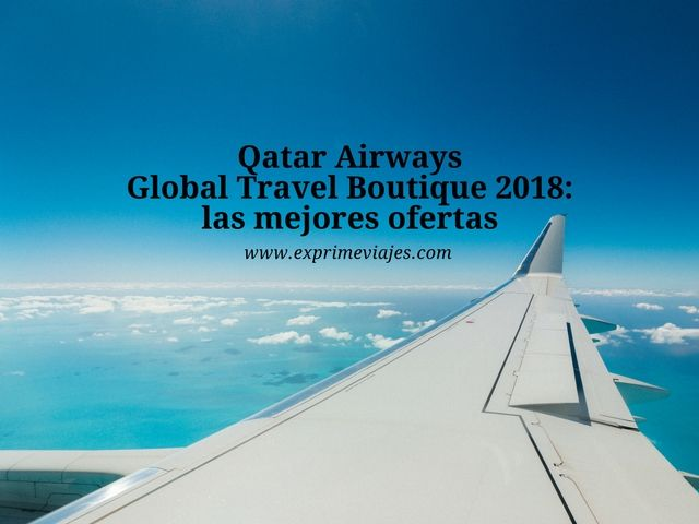 QATAR AIRWAYS GLOBAL TRAVEL BOUTIQUE 2018: LAS MEJORES OFERTAS