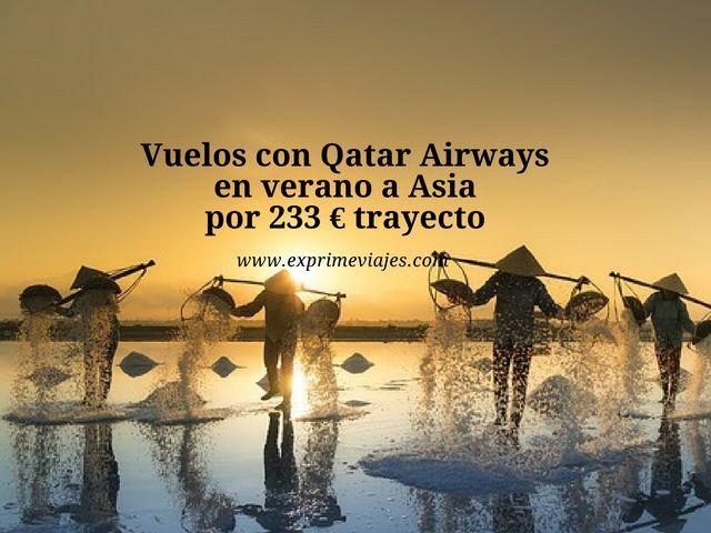 VUELOS CON QATAR AIRWAYS EN VERANO A ASIA POR 233EUROS TRAYECTO