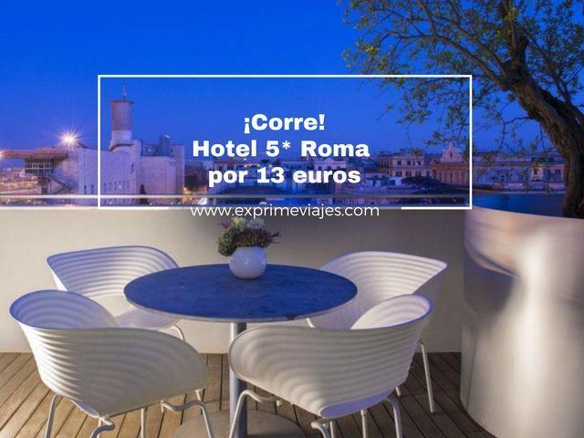 ¡CORRE! HOTEL 5* EN ROMA POR 13EUROS