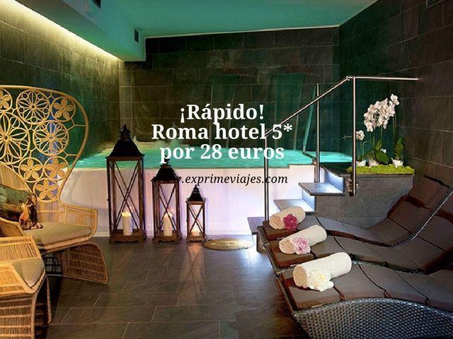 ¡RÁPIDO! HOTEL 5* ROMA POR 28EUROS
