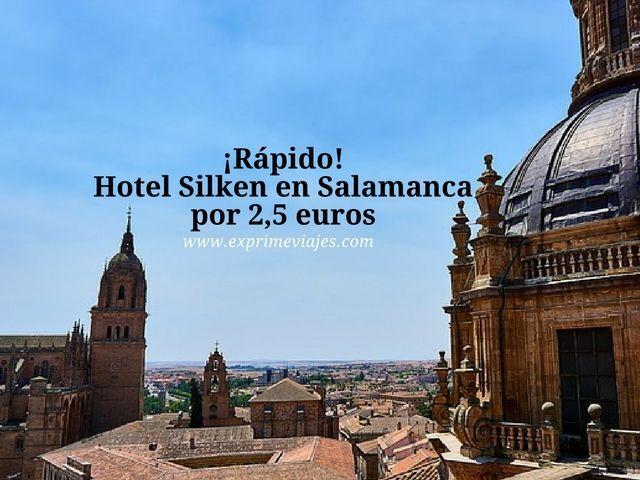 ¡RÁPIDO! HOTEL SILKEN EN SALAMANCA POR 2,5EUROS