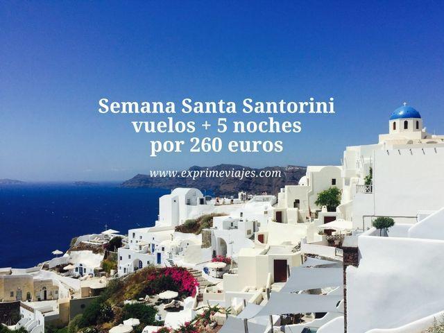 SANTORINI SEMANA SANTA: VUELOS + 5 NOCHES POR 260EUROS