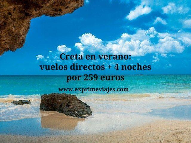 CRETA EN VERANO: VUELOS DIRECTOS + 4 NOCHES POR 259EUROS