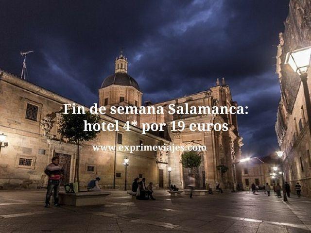 FIN DE SEMANA SALAMANCA: HOTEL 4* POR 19EUROS