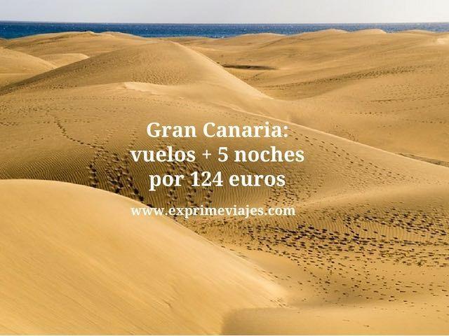 GRAN CANARIA: VUELOS + 5 NOCHES POR 124EUROS