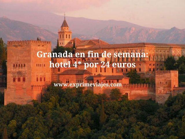 FIN DE SEMANA GRANADA: HOTEL 4* POR 24EUROS