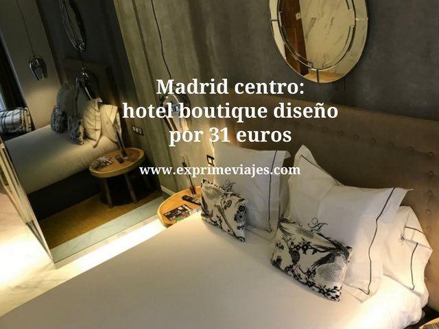 MADRID CENTRO: HOTEL BOUTIQUE 4* DISEÑO POR 31EUROS