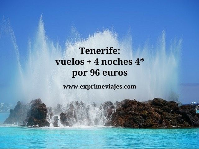 TENERIFE: VUELOS + 4 NOCHES 4* POR 96EUROS