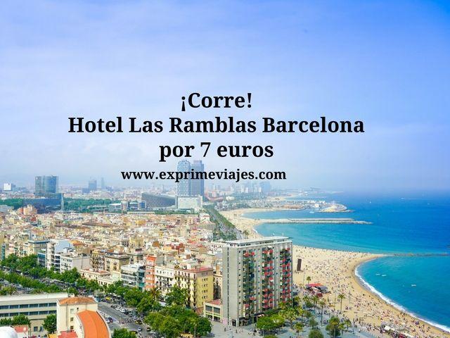 ¡CORRE! HOTEL EN LAS RAMBLAS DE BARCELONA POR 7EUROS