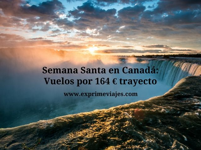 SEMANA SANTA EN CANADÁ: VUELOS POR 164EUROS TRAYECTO
