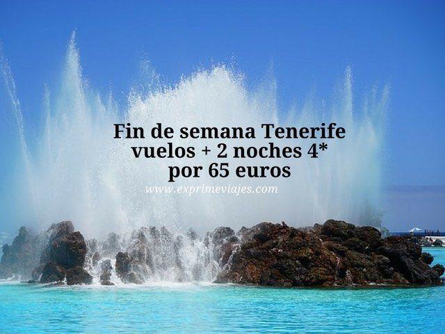 FIN DE SEMANA TENERIFE: VUELOS + 2 NOCHES 4* POR 65EUROS