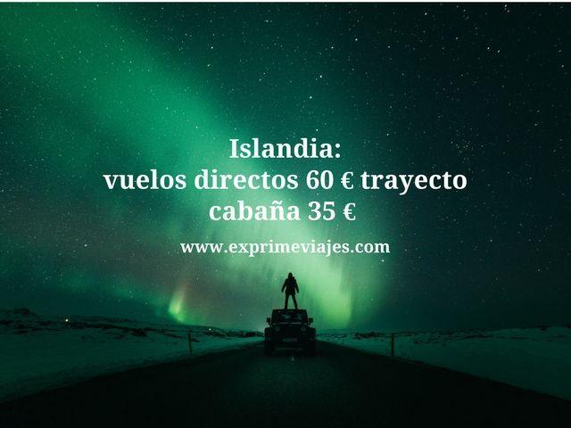 ISLANDIA: VUELOS DIRECTOS 60EUROS TRAYECTO, CABAÑA 35EUROS