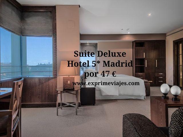 SUITE DELUXE 5* EN MADRID POR 47EUROS