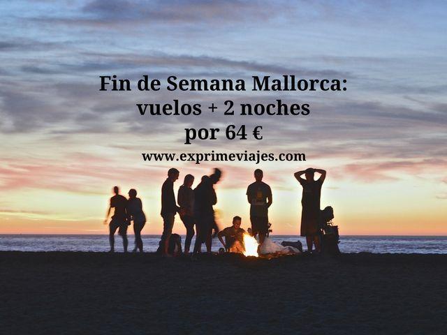 FIN DE SEMANA MALLORCA: VUELOS + 2 NOCHES POR 64EUROS
