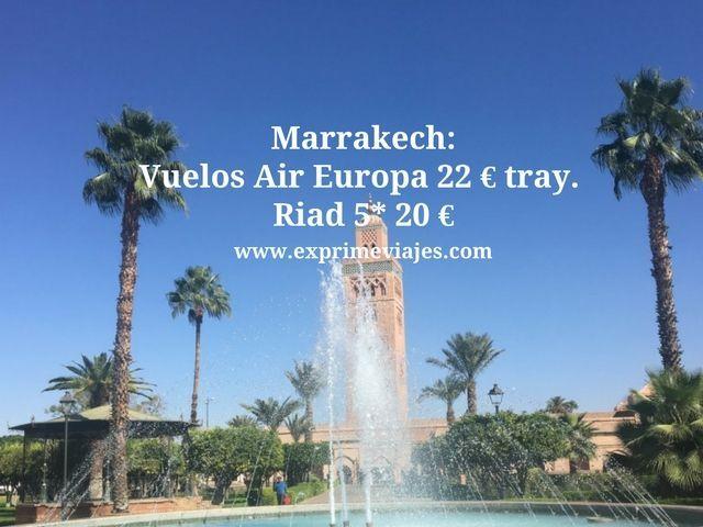 MARRAKECH: VUELOS CON AIREUROPA 22EUROS TRAYECTO, RIAD 5* 20EUROS