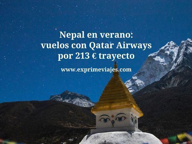 VERANO EN NEPAL: VUELOS CON QATAR POR 213EUROS TRAYECTO