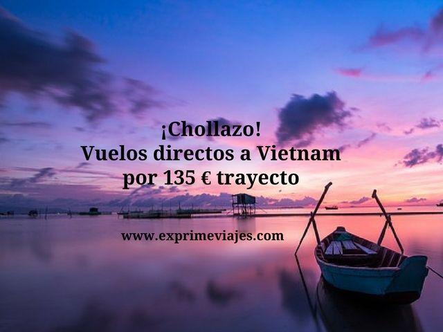 ¡CHOLLAZO! VUELOS DIRECTOS A VIETNAM POR 135EUROS TRAYECTO
