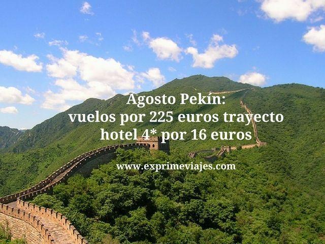 AGOSTO PEKIN: VUELOS POR 225EUROS TRAYECTO, HOTEL 4* POR 16EUROS