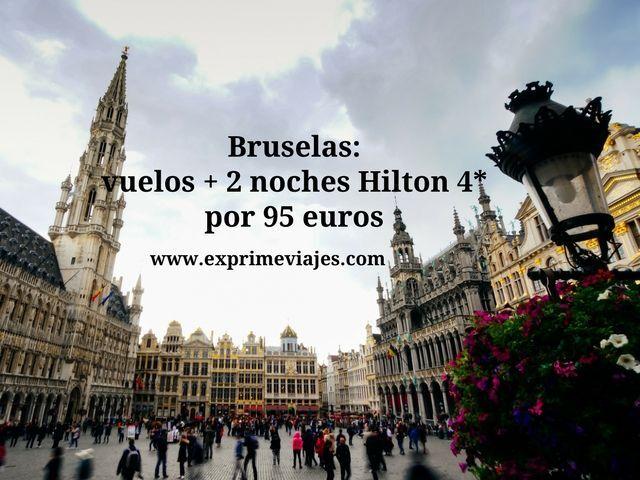 BRUSELAS: VUELOS + 2 NOCHES HILTON 4* POR 95EUROS