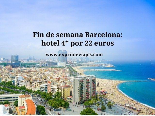 FIN DE SEMANA BARCELONA: HOTEL 4* POR 22EUROS