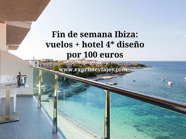 FIN DE SEMANA IBIZA: VUELOS + HOTEL 4* DISEÑO POR 100EUROS