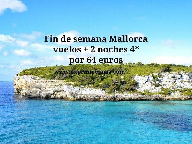 FIN DE SEMANA MALLORCA: VUELOS + 2 NOCHES 4* POR 64EUROS