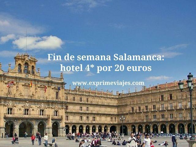 FIN DE SEMANA SALAMANCA: HOTEL 4* POR 20EUROS