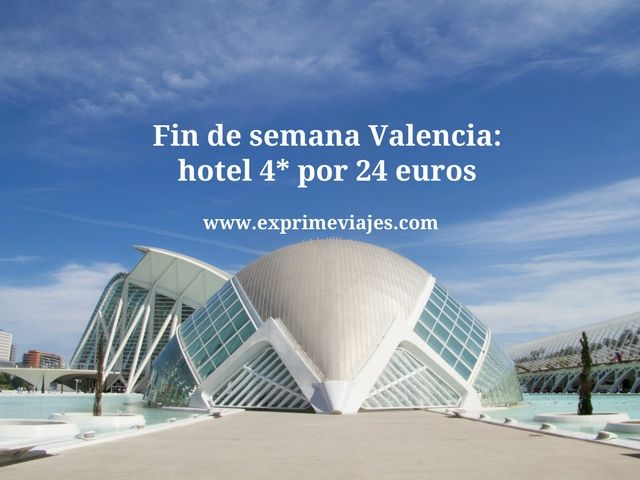 FIN DE SEMANA VALENCIA: HOTEL 4* POR 24EUROS