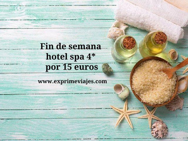 FIN DE SEMANA HOTEL SPA 4* POR 15EUROS