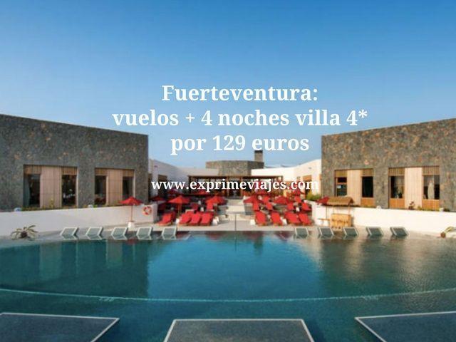FUERTEVENTURA: VUELOS + 4 NOCHES VILLA 4* POR 129EUROS
