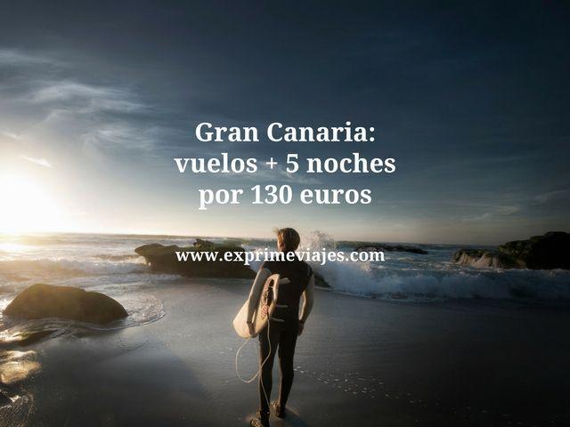 GRAN CANARIA: VUELOS + 5 NOCHES POR 130EUROS