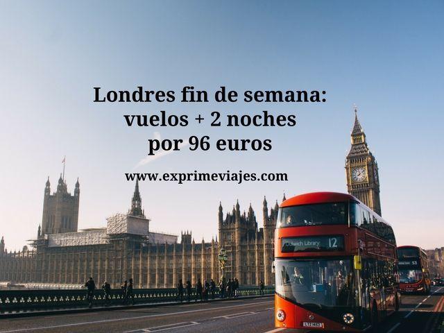 LONDRES FIN DE SEMANA: VUELOS + 2 NOCHES POR 96EUROS