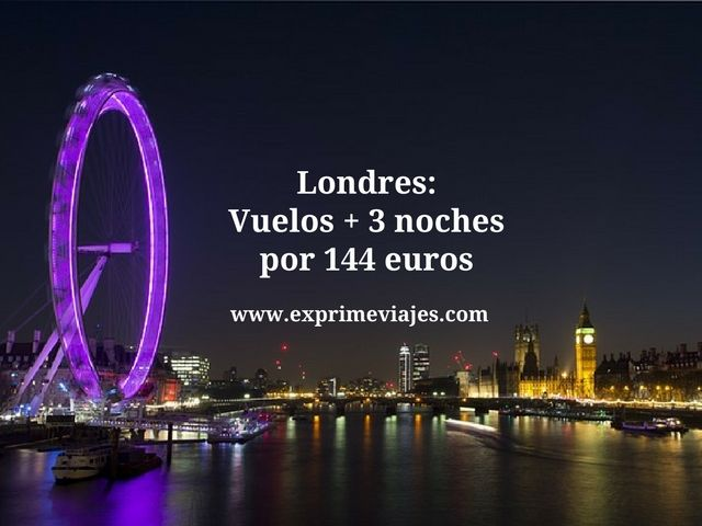LONDRES: VUELOS + 3 NOCHES POR 144EUROS