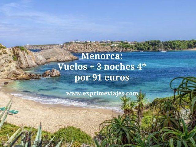 MENORCA: VUELOS + 3 NOCHES 4* POR 91EUROS