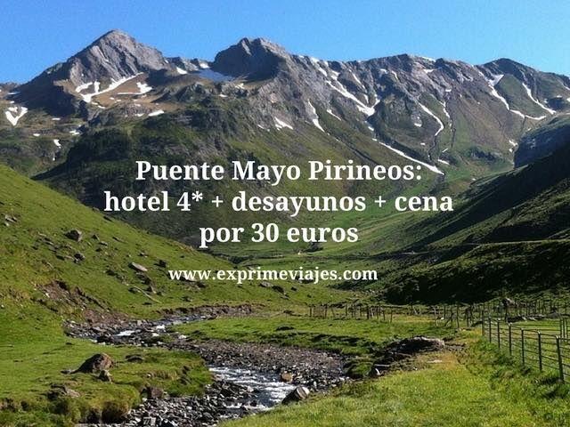PUENTE MAYO PIRINEOS: HOTEL 4* + DESAYUNOS + CENA POR 30EUROS