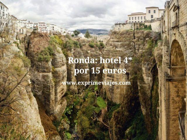 ¡WOW! HOTEL 4* EN RONDA POR 15EUROS
