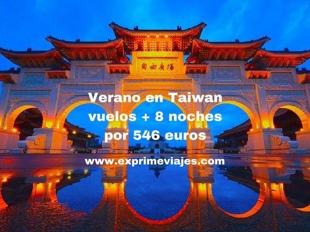 VERANO EN TAIWAN: VUELOS + 8 NOCHES POR 546EUROS