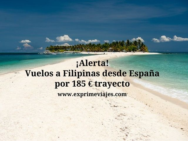 ¡ALERTA! VUELOS A FILIPINAS DESDE ESPAÑA POR 185EUROS TRAYECTO