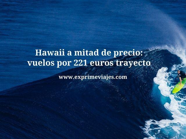 HAWAII A MITAD DE PRECIO: VUELOS POR 221EUROS TRAYECTO