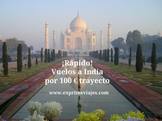 ¡RÁPIDO! VUELOS A INDIA POR 100EUROS TRAYECTO