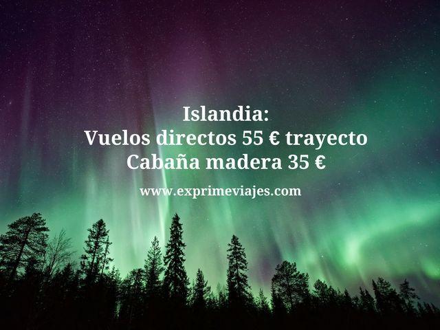 ISLANDIA: VUELOS DIRECTOS 55EUROS TRAYECTO, CABAÑA 35EUROS