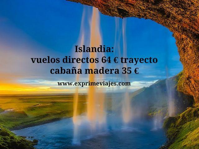 ISLANDIA: VUELOS DIRECTOS POR 64EUROS TRAYECTO, CABAÑA POR 35EUROS