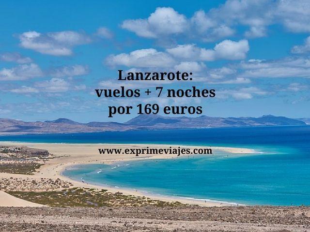 LANZAROTE: VUELOS + 7 NOCHES POR 169EUROS