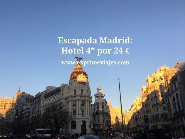ESCAPADA MADRID: HOTEL 4* POR 24EUROS