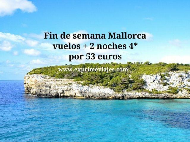 FIN DE SEMANA MALLORCA: VUELOS + 2 NOCHES 4* POR 53EUROS