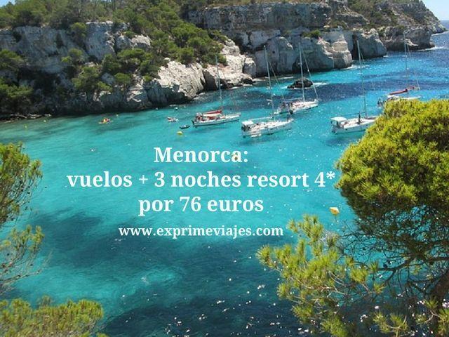 MENORCA: VUELOS + 3 NOCHES RESORT 4* POR 76EUROS