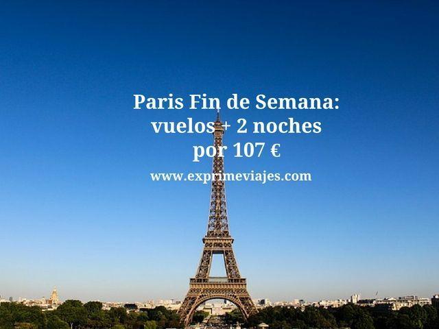 PARIS FIN DE SEMANA: VUELOS + 2 NOCHES POR 107EUROS