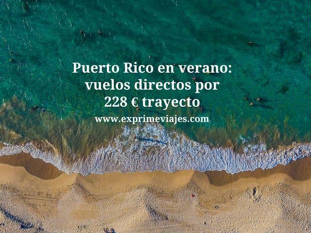 PUERTO RICO EN VERANO: VUELOS DIRECTOS POR 228EUROS