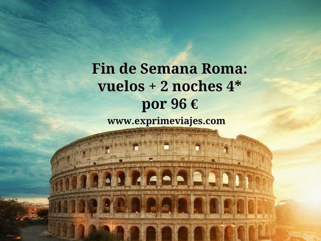 ROMA FIN DE SEMANA: VUELOS + 2 NOCHES 4* POR 96EUROS